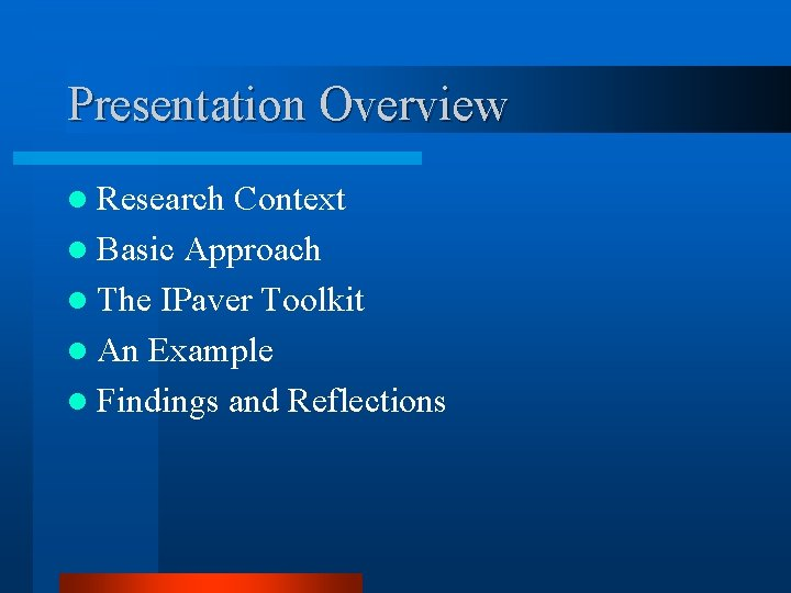 Presentation Overview l Research Context l Basic Approach l The IPaver Toolkit l An