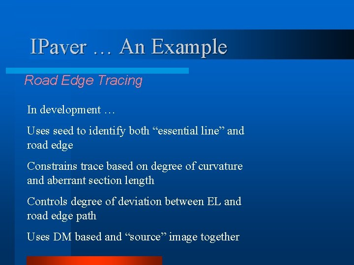 IPaver … An Example Road Edge Tracing In development … Uses seed to identify