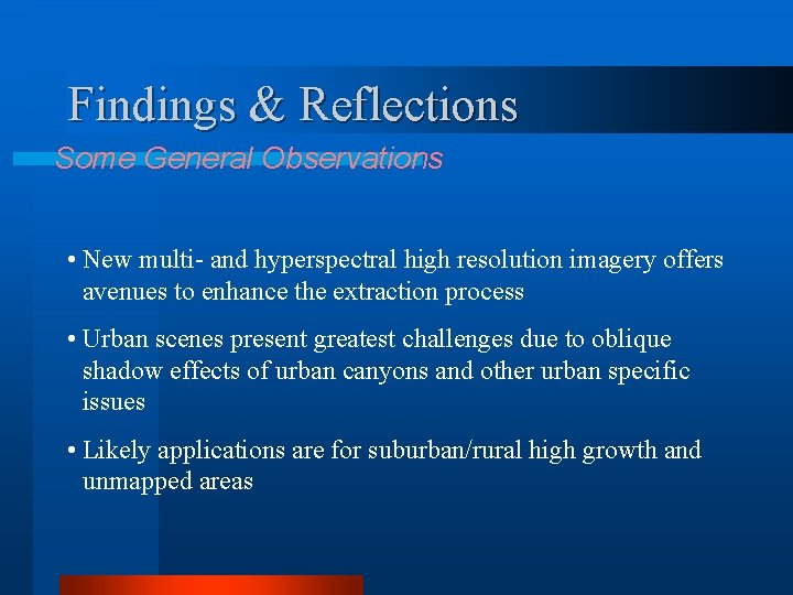 Findings & Reflections Some General Observations • New multi- and hyperspectral high resolution imagery