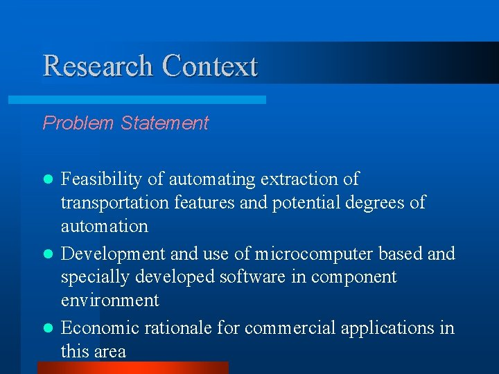 Research Context Problem Statement Feasibility of automating extraction of transportation features and potential degrees