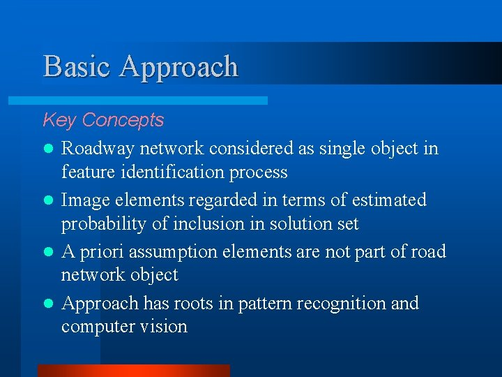 Basic Approach Key Concepts l Roadway network considered as single object in feature identification
