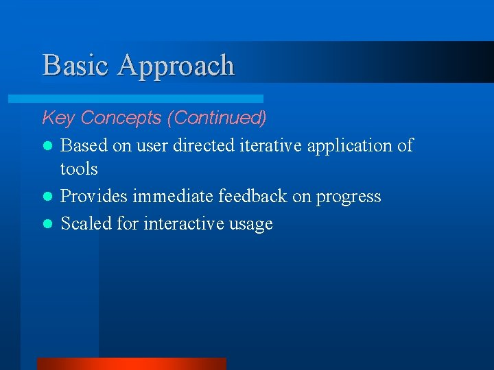 Basic Approach Key Concepts (Continued) l Based on user directed iterative application of tools