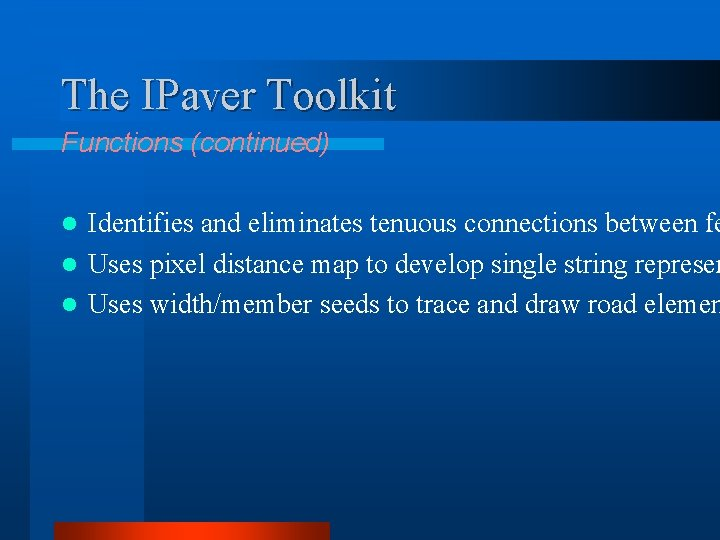 The IPaver Toolkit Functions (continued) Identifies and eliminates tenuous connections between fe l Uses