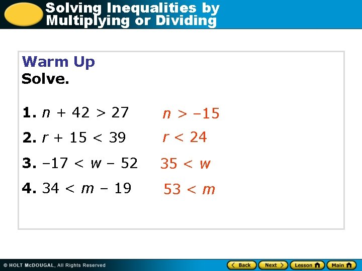 Solving Inequalities by Multiplying or Dividing Warm Up Solve. 1. n + 42 >
