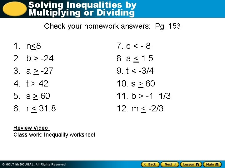 Solving Inequalities by Multiplying or Dividing Check your homework answers: Pg. 153 1. 2.