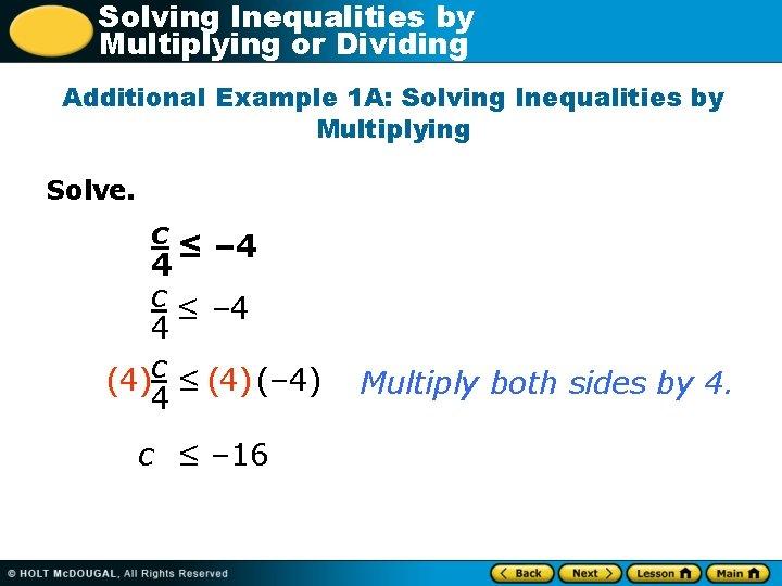 Solving Inequalities by Multiplying or Dividing Additional Example 1 A: Solving Inequalities by Multiplying