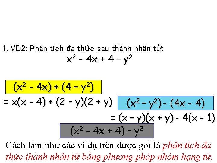 1. VD 2: Phân tích đa thức sau thành nhân tử: x 2 -