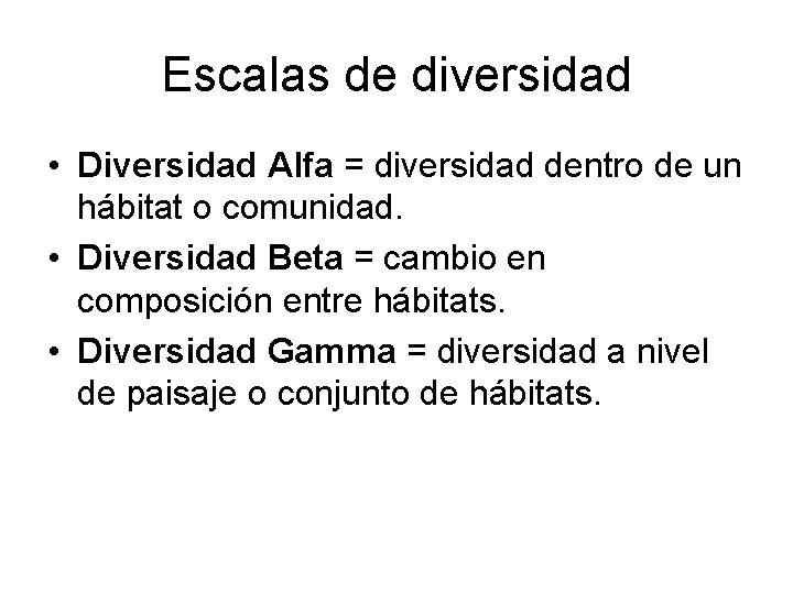 Escalas de diversidad • Diversidad Alfa = diversidad dentro de un hábitat o comunidad.