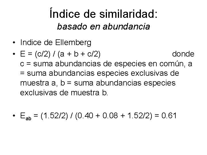 Índice de similaridad: basado en abundancia • Indice de Ellemberg • E = (c/2)