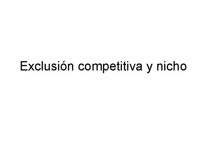 Exclusión competitiva y nicho