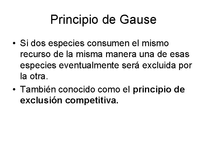 Principio de Gause • Si dos especies consumen el mismo recurso de la misma