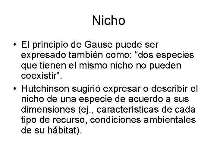 """Nicho • El principio de Gause puede ser expresado también como: """"dos especies que"""