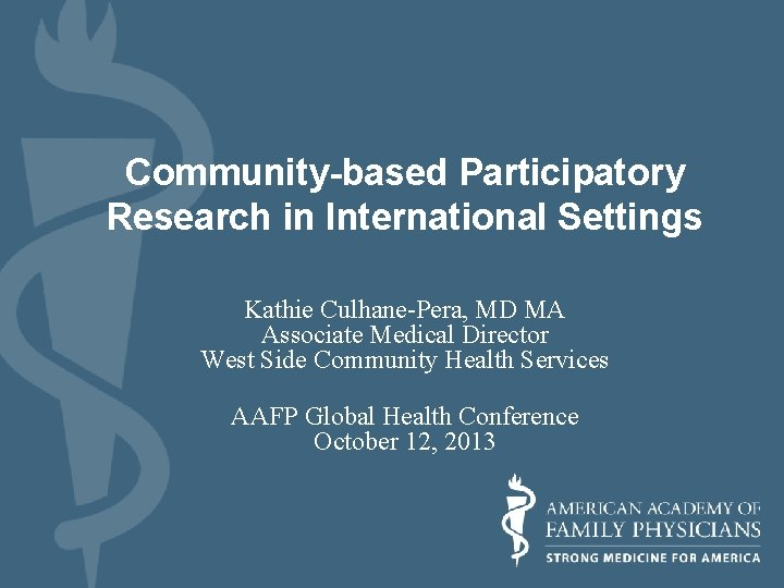 Community-based Participatory Research in International Settings Kathie Culhane-Pera, MD MA Associate Medical Director West