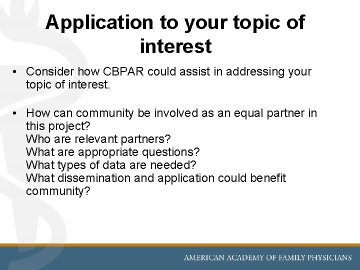 Application to your topic of interest • Consider how CBPAR could assist in addressing