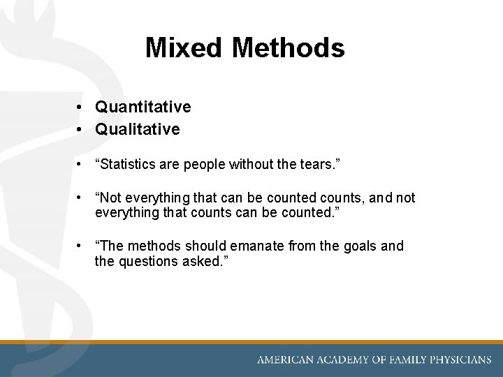 """Mixed Methods • Quantitative • Qualitative • """"Statistics are people without the tears. """""""