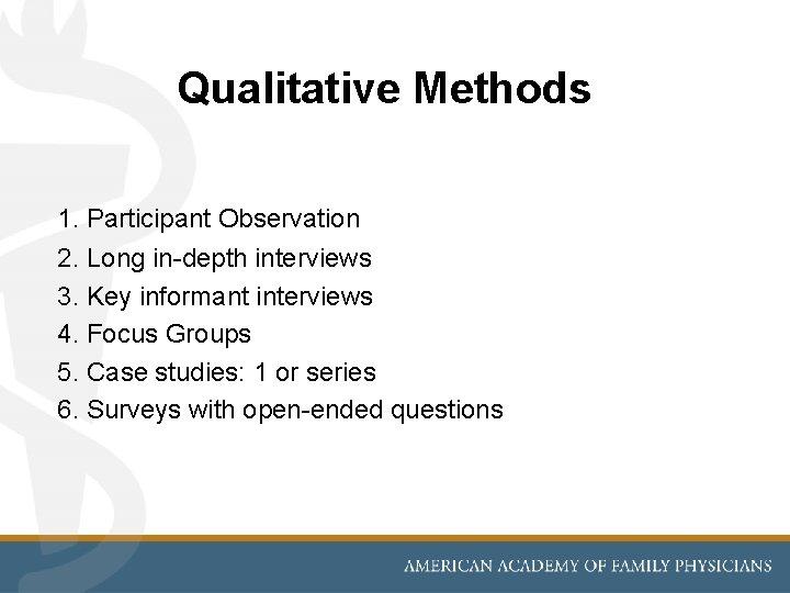 Qualitative Methods 1. Participant Observation 2. Long in-depth interviews 3. Key informant interviews 4.