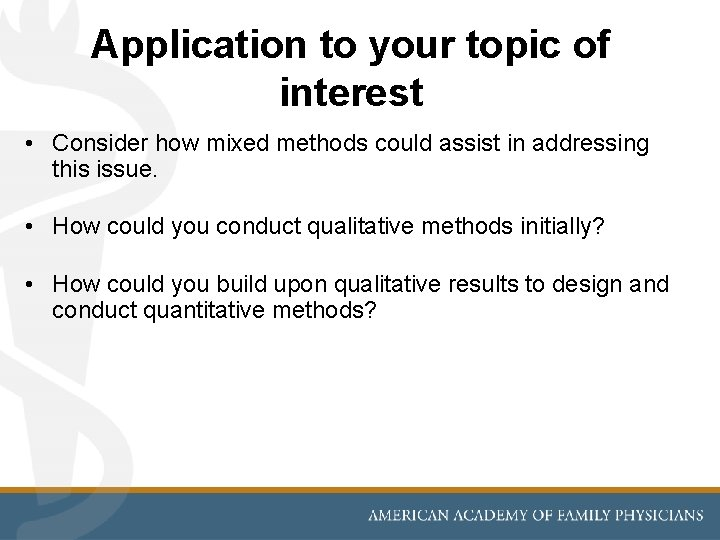 Application to your topic of interest • Consider how mixed methods could assist in