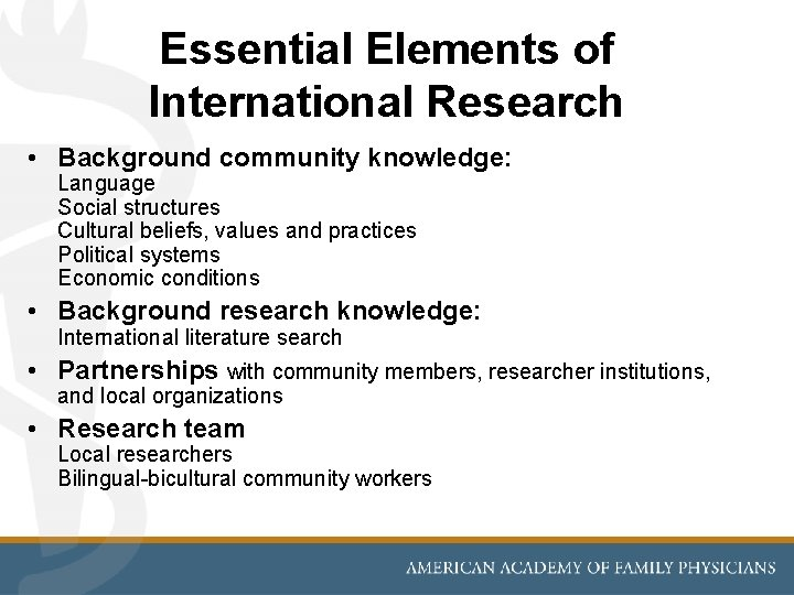 Essential Elements of International Research • Background community knowledge: Language Social structures Cultural beliefs,