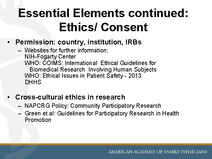 Essential Elements continued: Ethics/ Consent • Permission: country, institution, IRBs – Websites for further