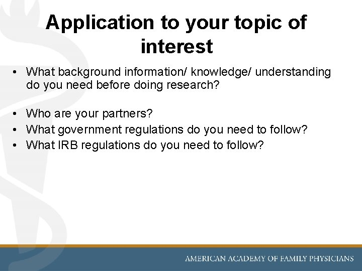 Application to your topic of interest • What background information/ knowledge/ understanding do you
