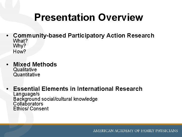 Presentation Overview • Community-based Participatory Action Research What? Why? How? • Mixed Methods Qualitative