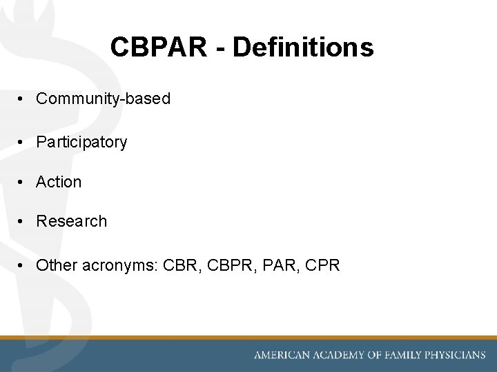 CBPAR - Definitions • Community-based • Participatory • Action • Research • Other acronyms: