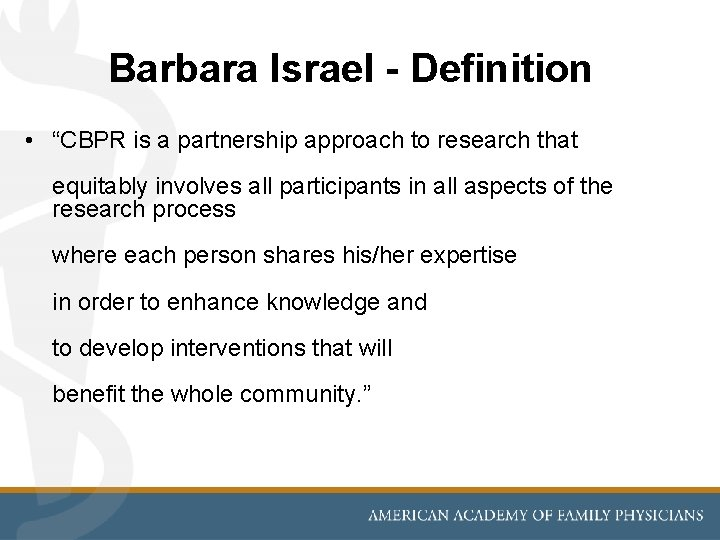 """Barbara Israel - Definition • """"CBPR is a partnership approach to research that equitably"""