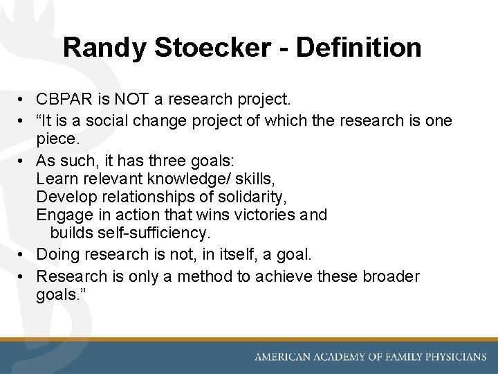 "Randy Stoecker - Definition • CBPAR is NOT a research project. • ""It is"