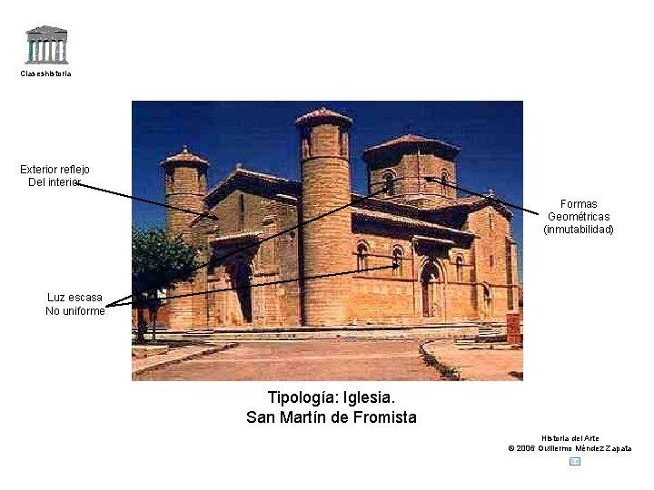 Claseshistoria Exterior reflejo Del interior Formas Geométricas (inmutabilidad) Luz escasa No uniforme Tipología: Iglesia.
