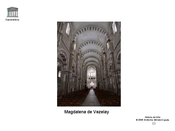 Claseshistoria Magdalena de Vezelay Historia del Arte © 2006 Guillermo Méndez Zapata
