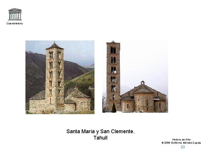 Claseshistoria Santa María y San Clemente. Tahull Historia del Arte © 2006 Guillermo Méndez