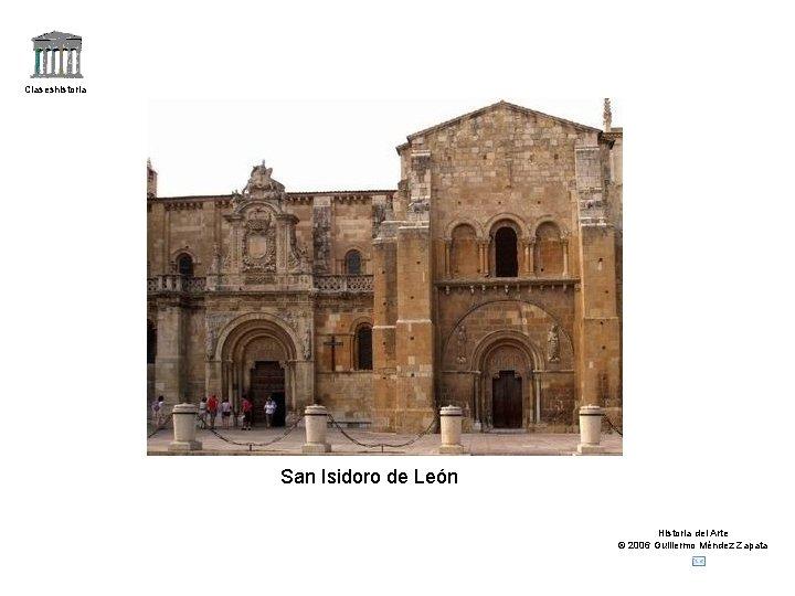 Claseshistoria San Isidoro de León Historia del Arte © 2006 Guillermo Méndez Zapata