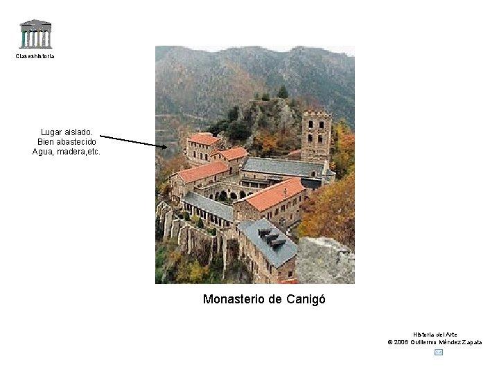 Claseshistoria Lugar aislado. Bien abastecido Agua, madera, etc. Monasterio de Canigó Historia del Arte