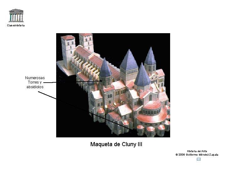 Claseshistoria Numerosas Torres y absidiolos Maqueta de Cluny III Historia del Arte © 2006