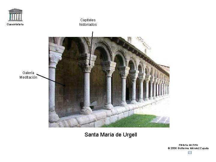 Claseshistoria Capiteles historiados Galería Meditación Santa María de Urgell Historia del Arte © 2006