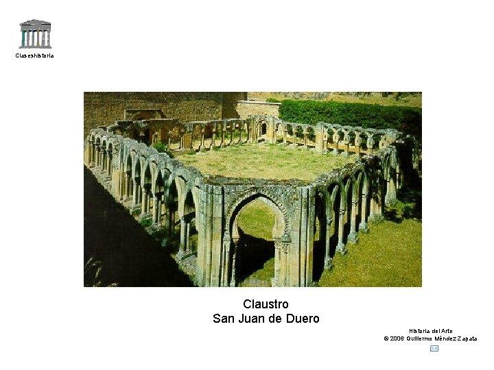 Claseshistoria Claustro San Juan de Duero Historia del Arte © 2006 Guillermo Méndez Zapata