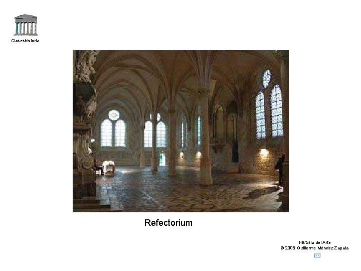 Claseshistoria Refectorium Historia del Arte © 2006 Guillermo Méndez Zapata
