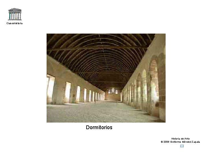 Claseshistoria Dormitorios Historia del Arte © 2006 Guillermo Méndez Zapata