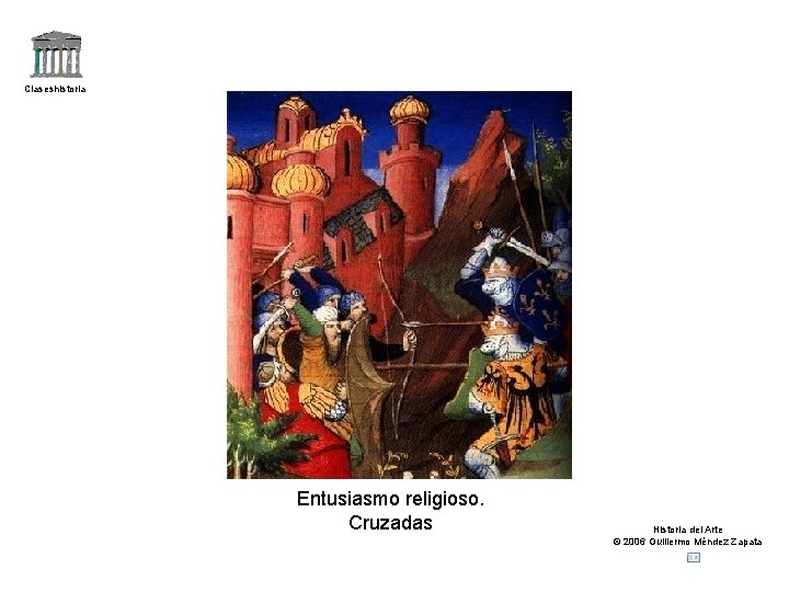 Claseshistoria Entusiasmo religioso. Cruzadas Historia del Arte © 2006 Guillermo Méndez Zapata