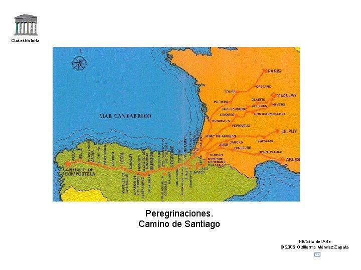 Claseshistoria Peregrinaciones. Camino de Santiago Historia del Arte © 2006 Guillermo Méndez Zapata