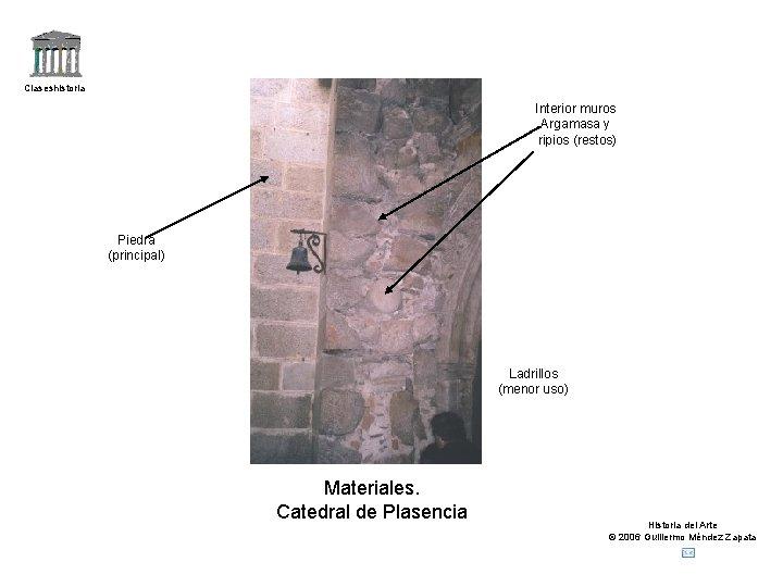 Claseshistoria Interior muros Argamasa y ripios (restos) Piedra (principal) Ladrillos (menor uso) Materiales. Catedral