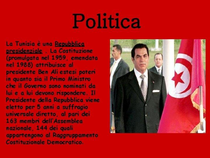 Politica La Tunisia è una Repubblica presidenziale. La Costituzione (promulgata nel 1959, emendata nel