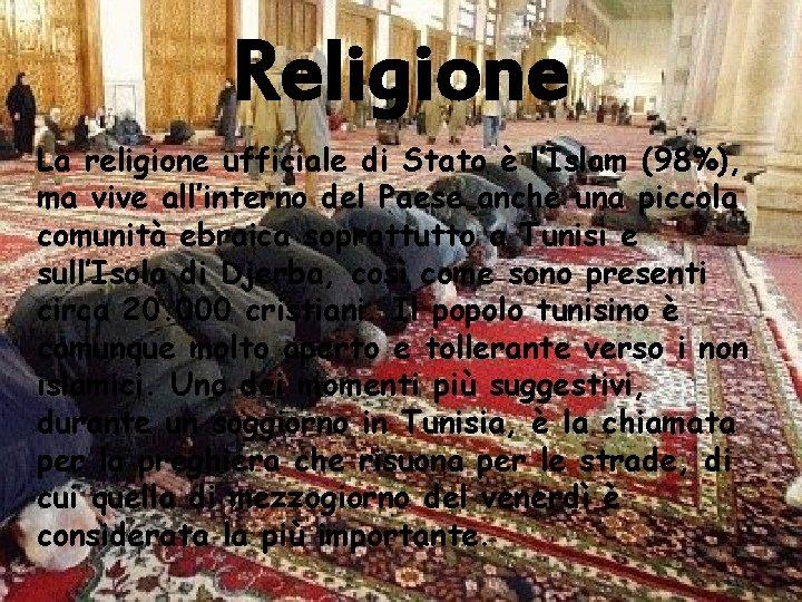 Religione La religione ufficiale di Stato è l'Islam (98%), ma vive all'interno del Paese