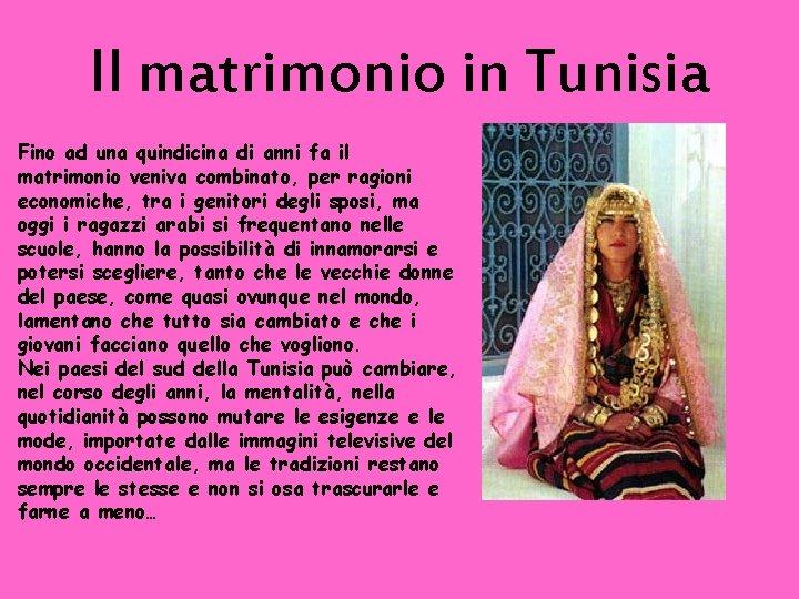 Il matrimonio in Tunisia Fino ad una quindicina di anni fa il matrimonio veniva