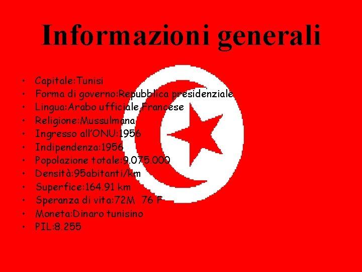 Informazioni generali • • • Capitale: Tunisi Forma di governo: Repubblica presidenziale Lingua: Arabo
