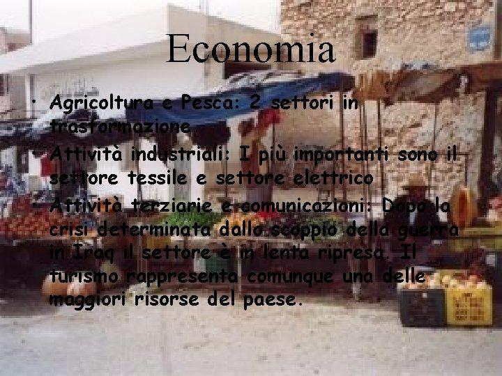 Economia • Agricoltura e Pesca: 2 settori in trasformazione • Attività industriali: I più