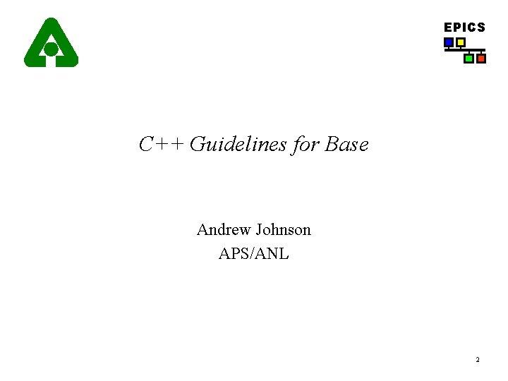 EPICS C++ Guidelines for Base Andrew Johnson APS/ANL 2