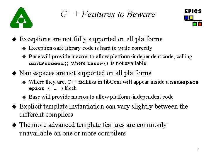 C++ Features to Beware u Exceptions are not fully supported on all platforms u