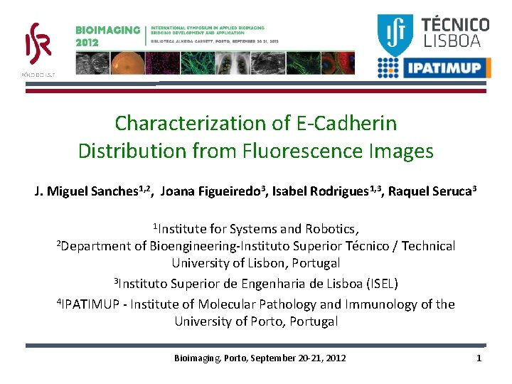 Characterization of E-Cadherin Distribution from Fluorescence Images J. Miguel Sanches 1, 2, Joana Figueiredo