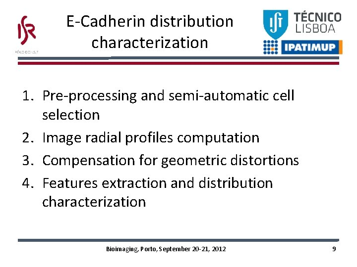 E-Cadherin distribution characterization 1. Pre-processing and semi-automatic cell selection 2. Image radial profiles computation